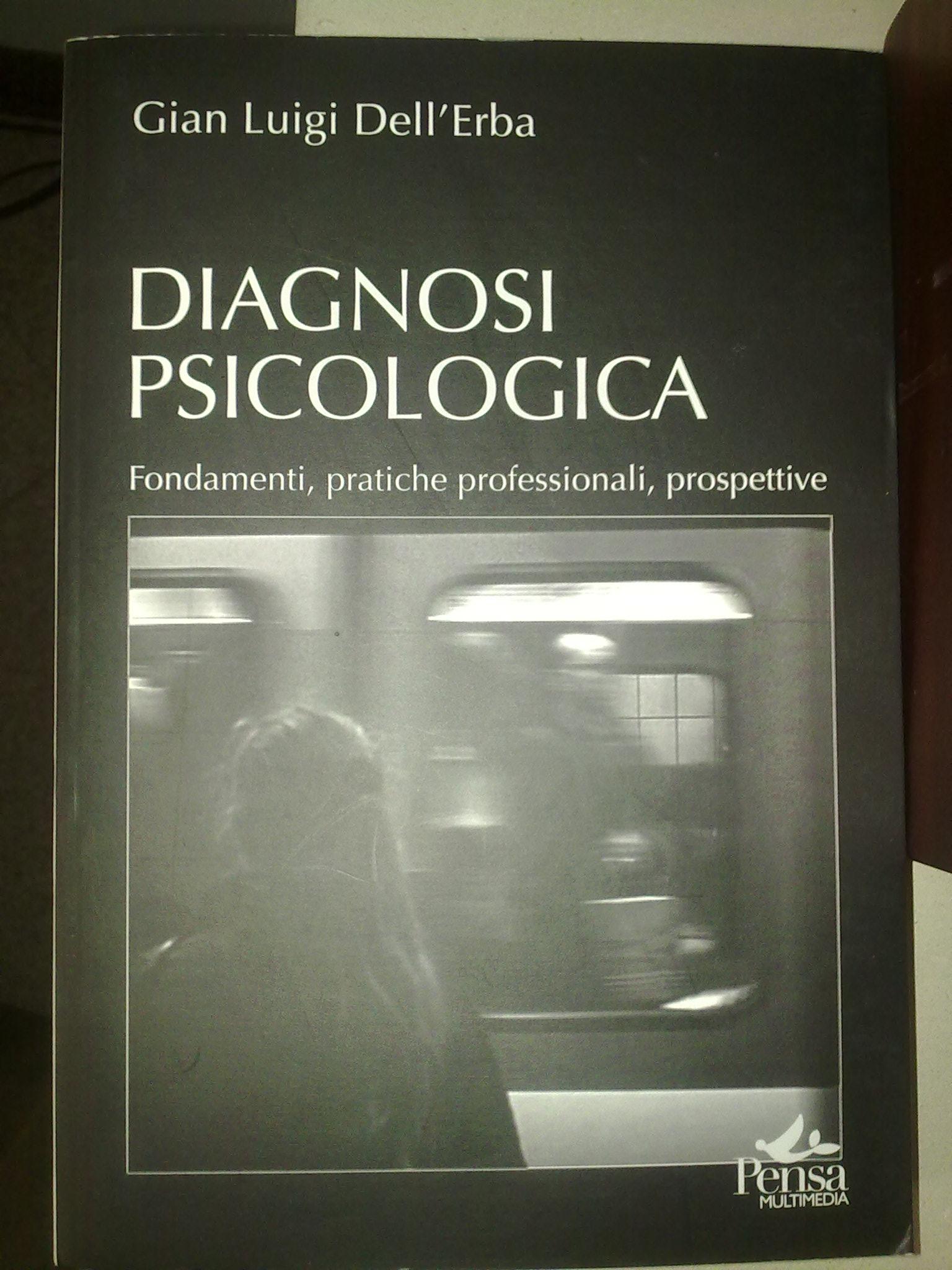 Diagnosi Psicologica Fondamenti, pratiche professionali, prospettive.